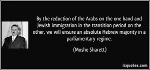 By the reduction of the Arabs on the one hand and Jewish immigration ...
