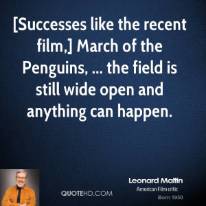 Successes like the recent film,] March of the Penguins, ... the field ...