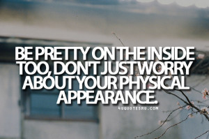 ... Don't Just Worry About Your Physical Appearance - Appearance Quote