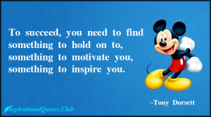 To succeed, you need to find something to hold on to, something to ...