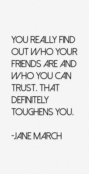 You really find out who your friends are and who you can trust That