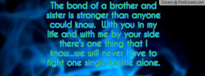 The bond of a brother and sister is stronger than anyone could know ...