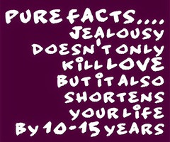 PURE FACTS.... Jealousy doesn't only kill LOVE but it also shortens ...