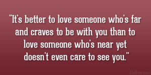 It's better to love someone who's far and craves to be with you ...