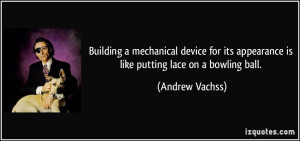 ... its appearance is like putting lace on a bowling ball. - Andrew Vachss