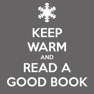 Keep Warm and Read A Good Book! Sounds like a plan to me.