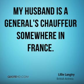 Lillie Langtry - My husband is a general's chauffeur somewhere in ...