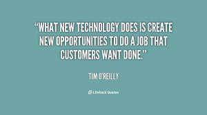 What new technology does is create new opportunities to do a job that ...