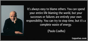 It's always easy to blame others. You can spend your entire life ...