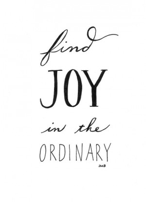 Joy Quote Inspirational Quote Ordinary Quote by heytheredesign Quotes ...
