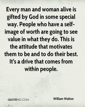 Walton - Every man and woman alive is gifted by God in some special ...