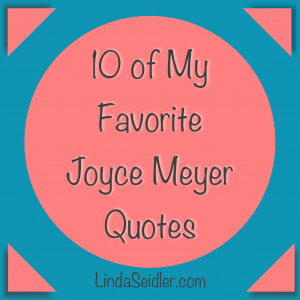 10 of My Favorite Joyce Meyer Quotes