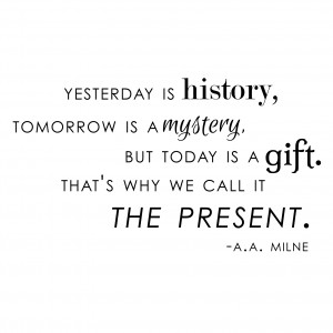 Yesterday History Tomorrow Mystery Today Gift A.A. Milne Quote - Vinyl ...