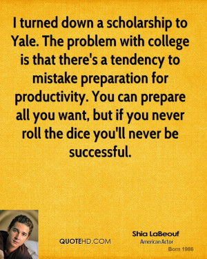 turned down a scholarship to Yale. The problem with college is that ...