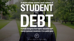 ... . - Robert Reich Quotes on College Student Loan and Debt Forgiveness