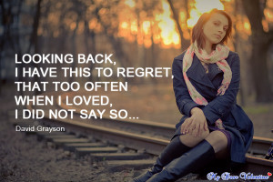 "Regret – is a terrible feeling. The feeling of ""What might have ..."