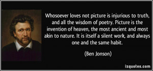Whosoever loves not picture is injurious to truth, and all the wisdom ...