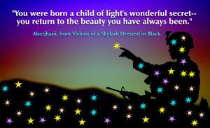 You were born a child of light's wonderful secret— you return to ...