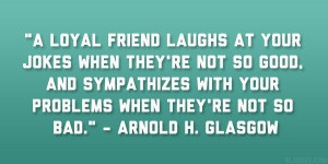 Good Quotes About Bad Friends Arnold-h-glasgow-quote.jpg
