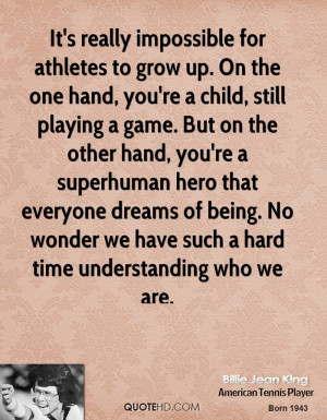 It's really impossible for athletes to grow up. On the one hand, you ...