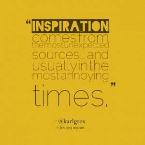 Quotes Picture: inspiration comes from the most unexpected sources and ...