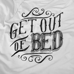 Get out of bed!