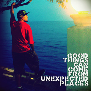 Quotes Picture: good things can come from unexpected places