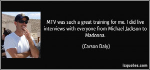 MTV was such a great training for me. I did live interviews with ...