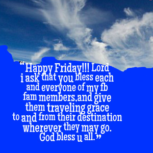 Quotes Picture: happy friday!!! lord i ask that you bless each and ...