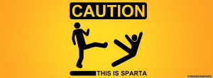 Caution! This Is Sparta   Crazy Facebook Covers   lov3quotes.com