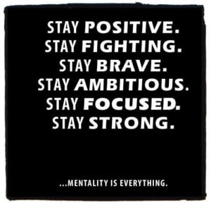 Stay Positive Quotes , Stay Fighting , Stay Brave, Stay Ambitious ...