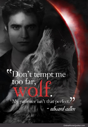 Twilight movie quote by vampire Edward Cullen.