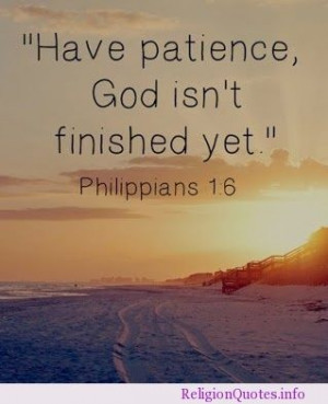 Have patience, God isn't finished yet