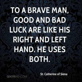 ... like his right and left hand. He uses both. - St. Catherine of Siena