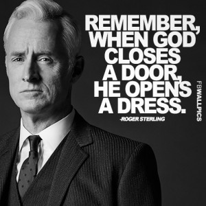 When God Closes A Door Roger Sterling Mad Men Quote Picture