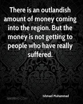 There is an outlandish amount of money coming into the region. But the ...