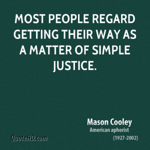 Most people regard getting their way as a matter of simple justice.
