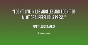 quote-Mary-Louise-Parker-i-dont-live-in-los-angeles-and-136899_1.png