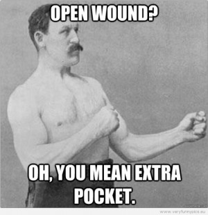 Funny Picture – Overly manly man – Open wound? Oh, you mean extra ...