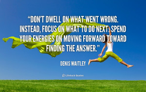 quote-Denis-Waitley-dont-dwell-on-what-went-wrong-instead-2882.png