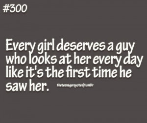 Every girl deserves a guy who looks at her every day like its the ...