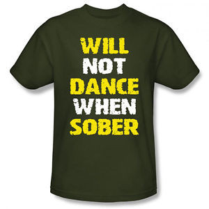 ... Dance-When-Sober-Humorous-Crude-Drunk-Bar-Quote-Jokes-Men-T-shirt-Top