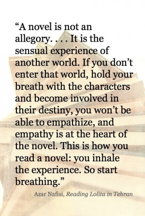 ... all-time favorite quote about reading. (Azar Nafisi) How beautiful