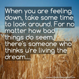 Feeling Down Quotes When you are feeling down,