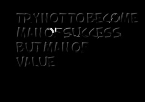 Quotes Picture: try not to become man of success but man of value