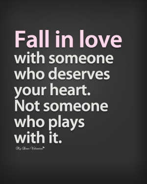... In Love Quotes - Fall in love with someone who deserves your heart