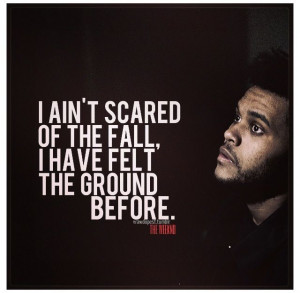 ain't scared of the fall ... The weeknd