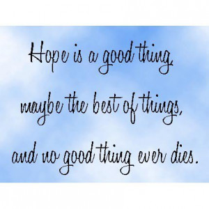 The Shawshank Redemption Quote Hope is a Good Thing, maybe the best of ...