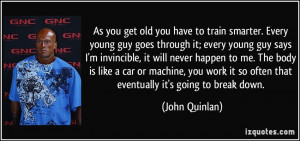 to train smarter. Every young guy goes through it; every young guy ...