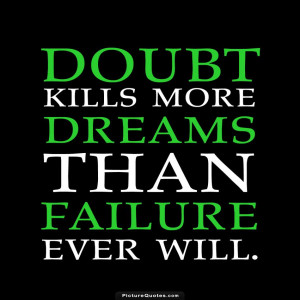 Doubt kills more dreams than failure ever will. Picture Quote #3